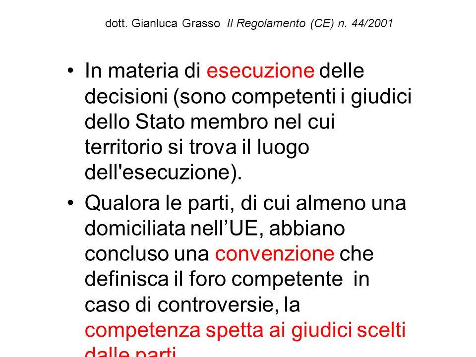 dott. Gianluca Grasso Il Regolamento (CE) n. 44/2001 In materia di esecuzione delle decisioni (sono competenti i giudici dello Stato membro nel cui te
