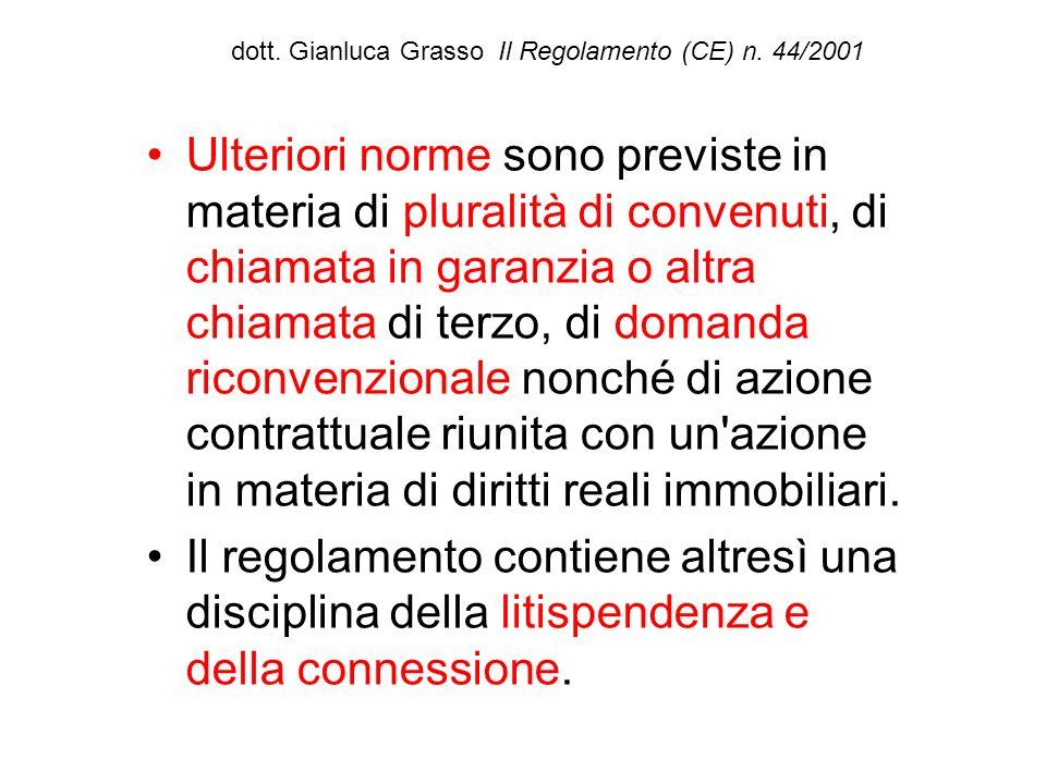 dott. Gianluca Grasso Il Regolamento (CE) n. 44/2001 Ulteriori norme sono previste in materia di pluralità di convenuti, di chiamata in garanzia o alt