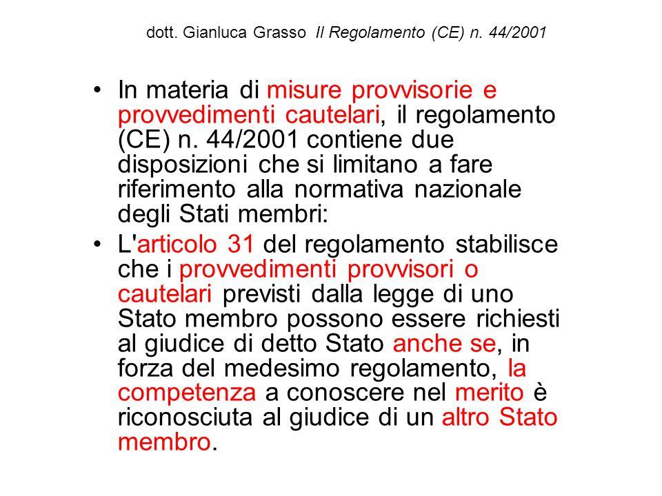 dott. Gianluca Grasso Il Regolamento (CE) n. 44/2001 In materia di misure provvisorie e provvedimenti cautelari, il regolamento (CE) n. 44/2001 contie