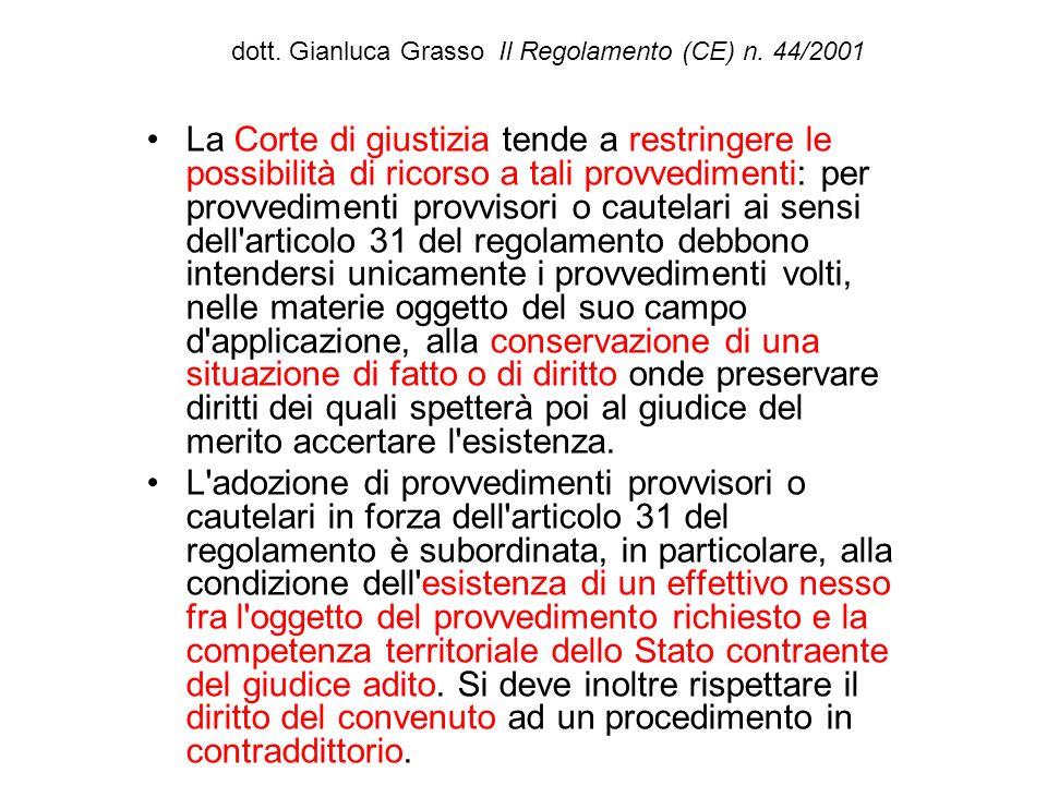 dott. Gianluca Grasso Il Regolamento (CE) n. 44/2001 La Corte di giustizia tende a restringere le possibilità di ricorso a tali provvedimenti: per pro