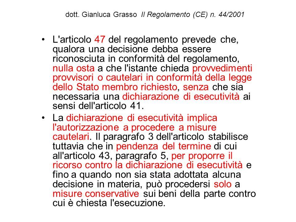 dott. Gianluca Grasso Il Regolamento (CE) n. 44/2001 L'articolo 47 del regolamento prevede che, qualora una decisione debba essere riconosciuta in con