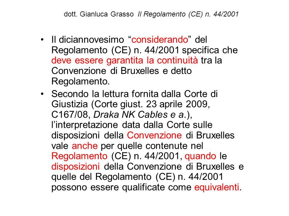 dott. Gianluca Grasso Il Regolamento (CE) n. 44/2001 Il diciannovesimo considerando del Regolamento (CE) n. 44/2001 specifica che deve essere garantit