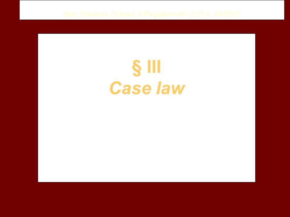 dott. Gianluca Grasso Il Regolamento (CE) n. 44/2001 § III Case law