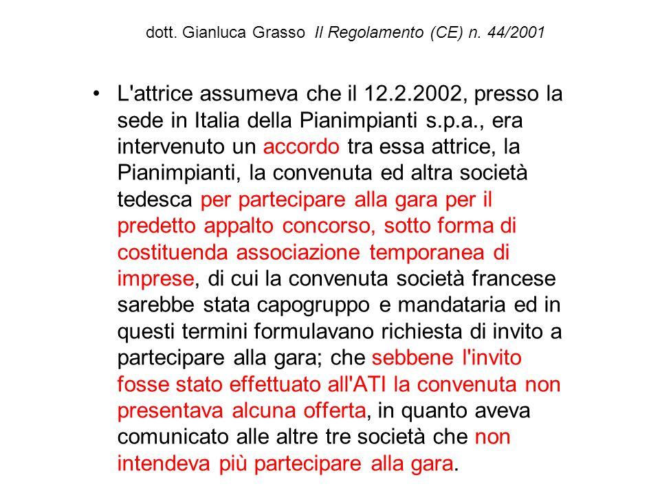 dott. Gianluca Grasso Il Regolamento (CE) n. 44/2001 L'attrice assumeva che il 12.2.2002, presso la sede in Italia della Pianimpianti s.p.a., era inte
