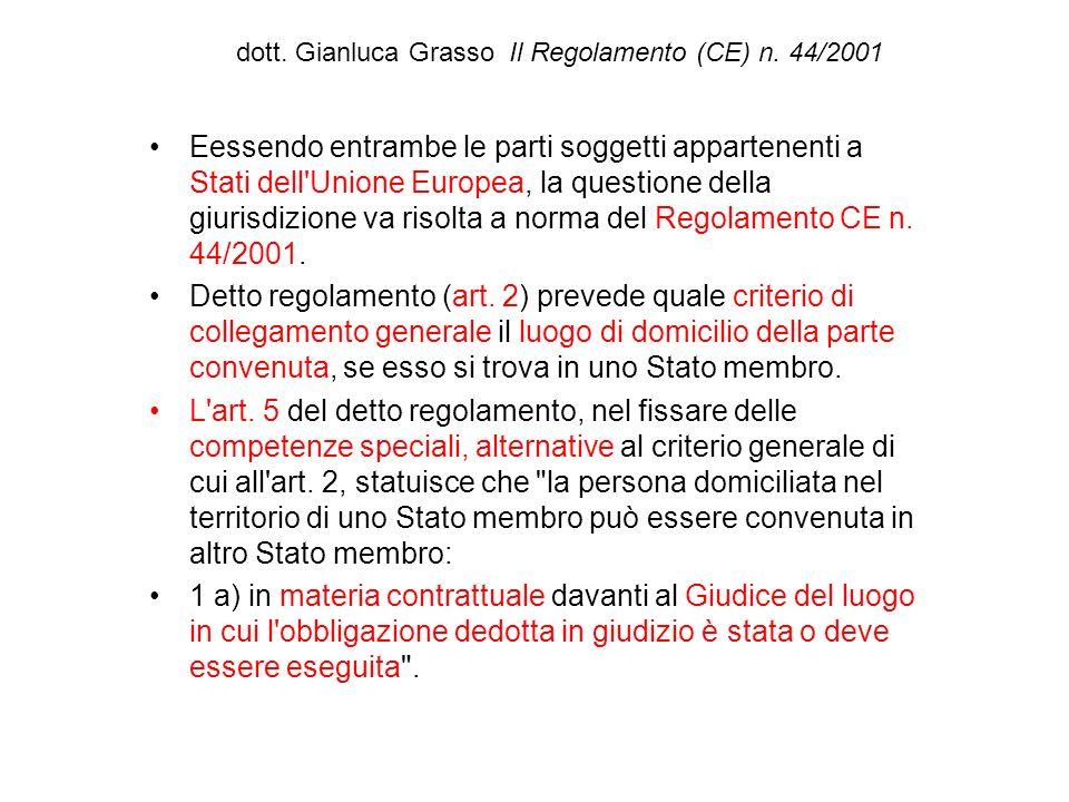 dott. Gianluca Grasso Il Regolamento (CE) n. 44/2001 Eessendo entrambe le parti soggetti appartenenti a Stati dell'Unione Europea, la questione della