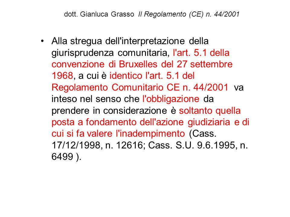 dott. Gianluca Grasso Il Regolamento (CE) n. 44/2001 Alla stregua dell'interpretazione della giurisprudenza comunitaria, l'art. 5.1 della convenzione