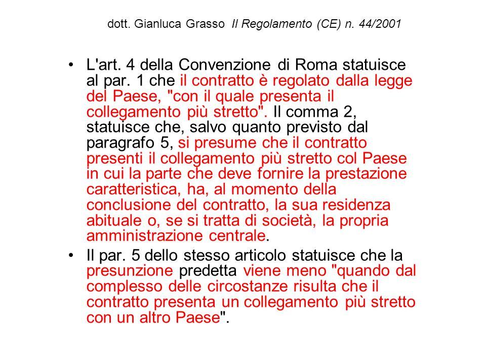dott. Gianluca Grasso Il Regolamento (CE) n. 44/2001 L'art. 4 della Convenzione di Roma statuisce al par. 1 che il contratto è regolato dalla legge de