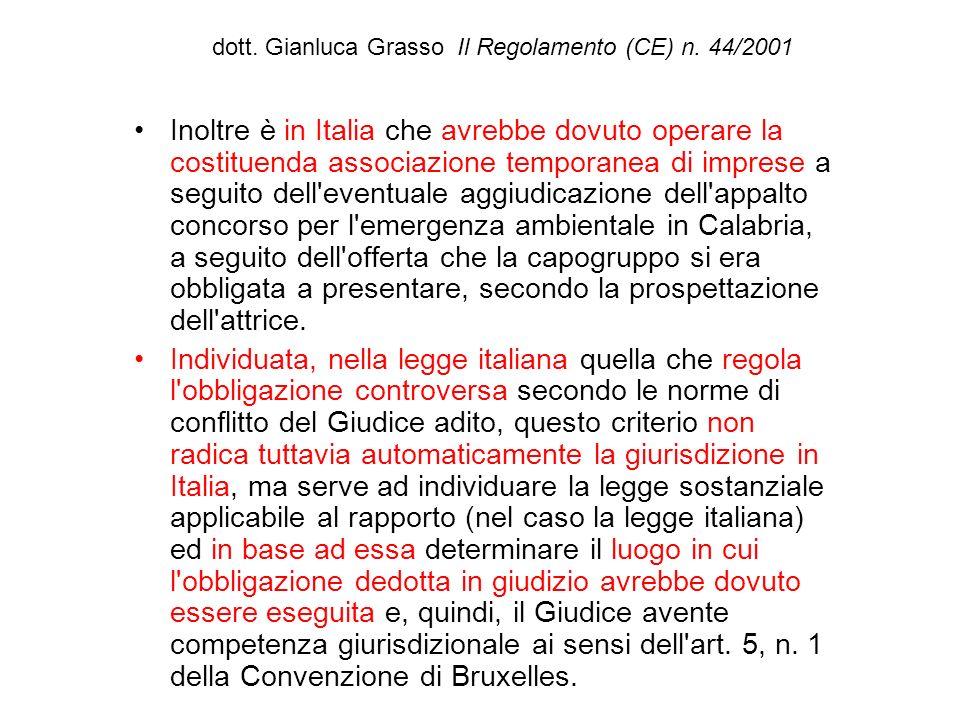 dott. Gianluca Grasso Il Regolamento (CE) n. 44/2001 Inoltre è in Italia che avrebbe dovuto operare la costituenda associazione temporanea di imprese