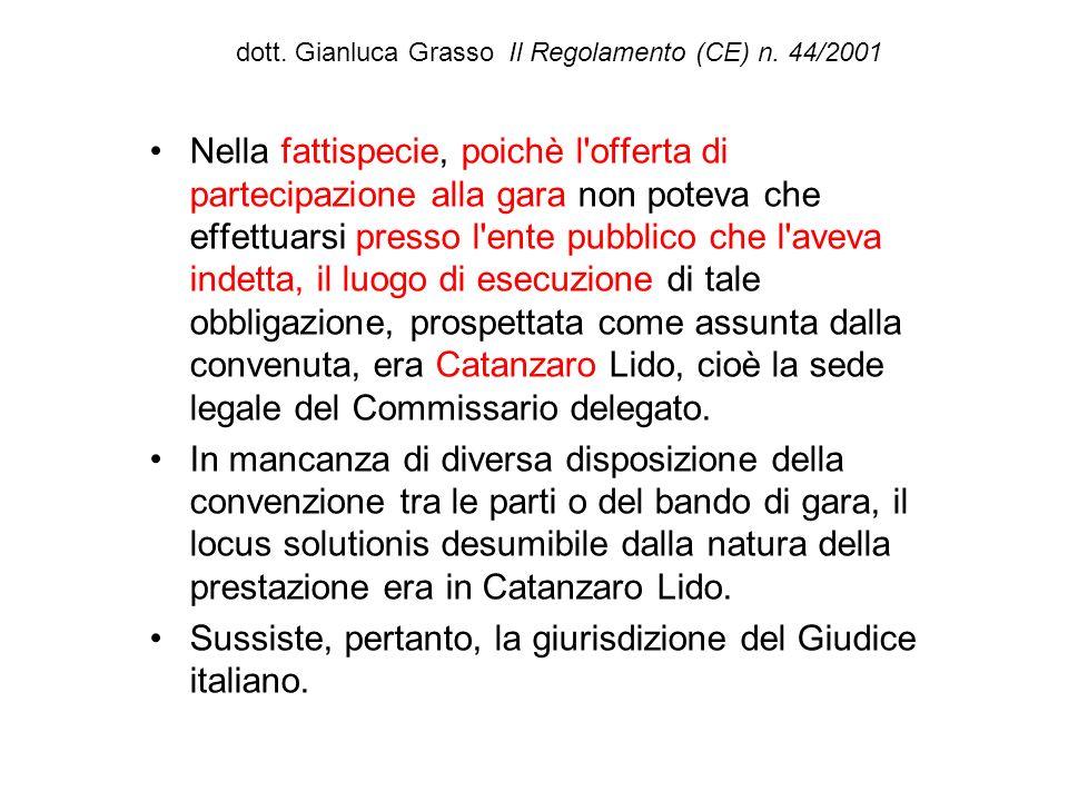 dott. Gianluca Grasso Il Regolamento (CE) n. 44/2001 Nella fattispecie, poichè l'offerta di partecipazione alla gara non poteva che effettuarsi presso