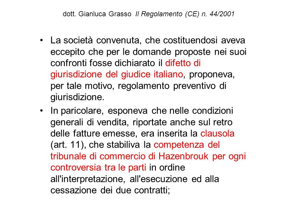 dott. Gianluca Grasso Il Regolamento (CE) n. 44/2001 La società convenuta, che costituendosi aveva eccepito che per le domande proposte nei suoi confr