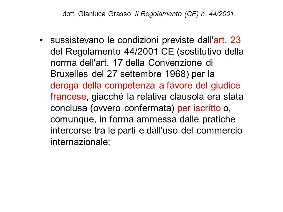 dott. Gianluca Grasso Il Regolamento (CE) n. 44/2001 sussistevano le condizioni previste dall'art. 23 del Regolamento 44/2001 CE (sostitutivo della no