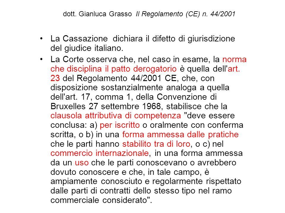 dott. Gianluca Grasso Il Regolamento (CE) n. 44/2001 La Cassazione dichiara il difetto di giurisdizione del giudice italiano. La Corte osserva che, ne