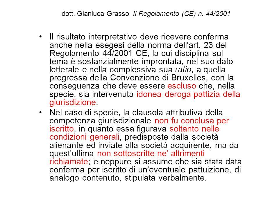 dott. Gianluca Grasso Il Regolamento (CE) n. 44/2001 Il risultato interpretativo deve ricevere conferma anche nella esegesi della norma dell'art. 23 d