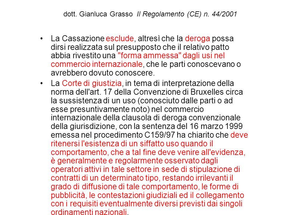 dott. Gianluca Grasso Il Regolamento (CE) n. 44/2001 La Cassazione esclude, altresì che la deroga possa dirsi realizzata sul presupposto che il relati