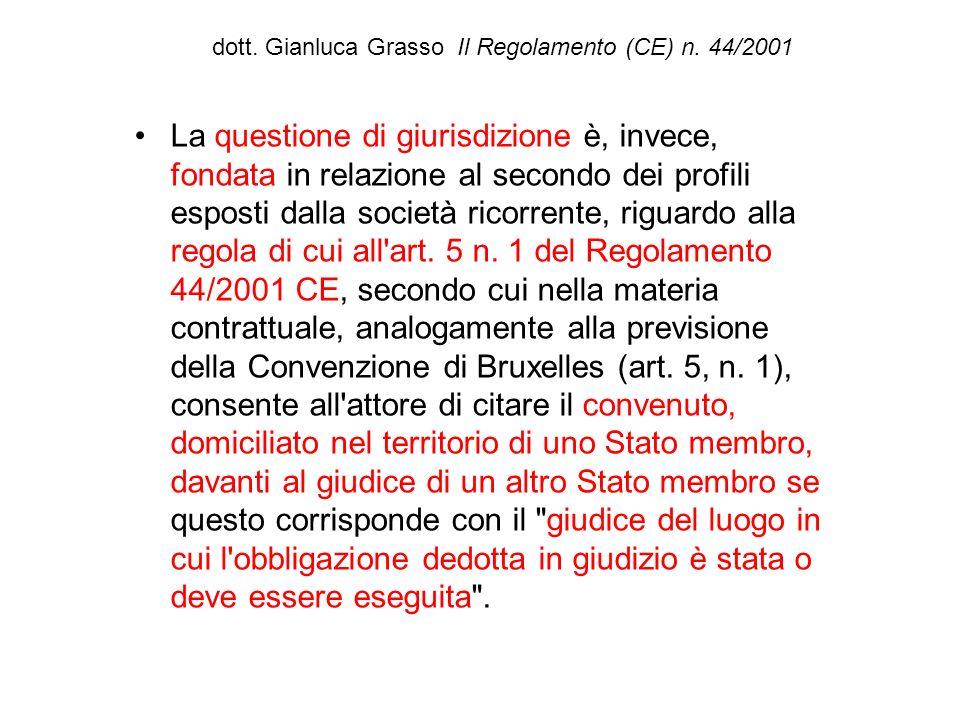 dott. Gianluca Grasso Il Regolamento (CE) n. 44/2001 La questione di giurisdizione è, invece, fondata in relazione al secondo dei profili esposti dall