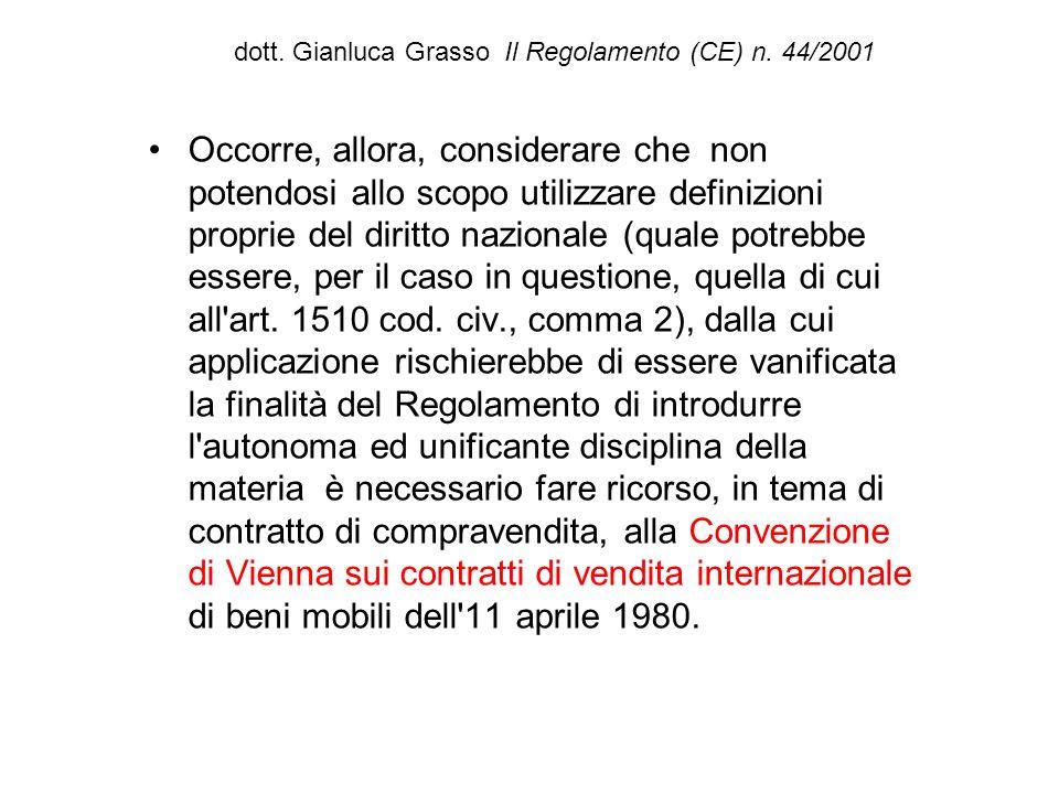 dott. Gianluca Grasso Il Regolamento (CE) n. 44/2001 Occorre, allora, considerare che non potendosi allo scopo utilizzare definizioni proprie del diri