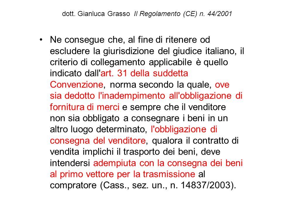dott. Gianluca Grasso Il Regolamento (CE) n. 44/2001 Ne consegue che, al fine di ritenere od escludere la giurisdizione del giudice italiano, il crite