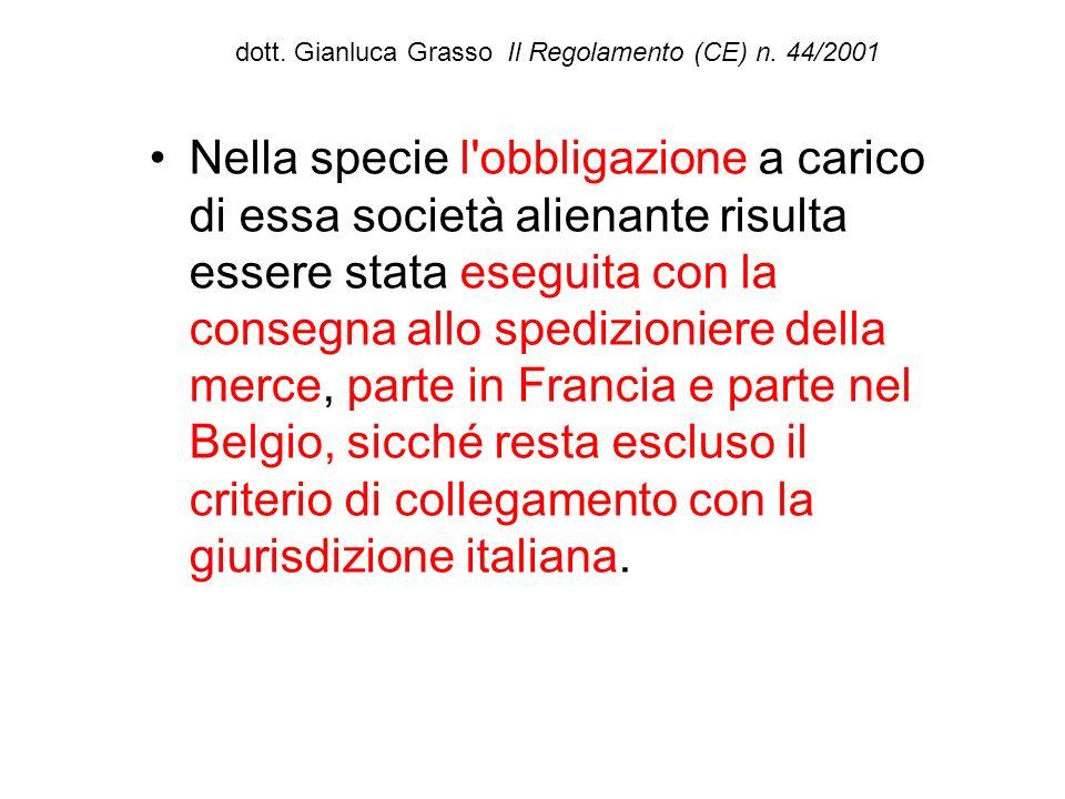 dott. Gianluca Grasso Il Regolamento (CE) n. 44/2001 Nella specie l'obbligazione a carico di essa società alienante risulta essere stata eseguita con