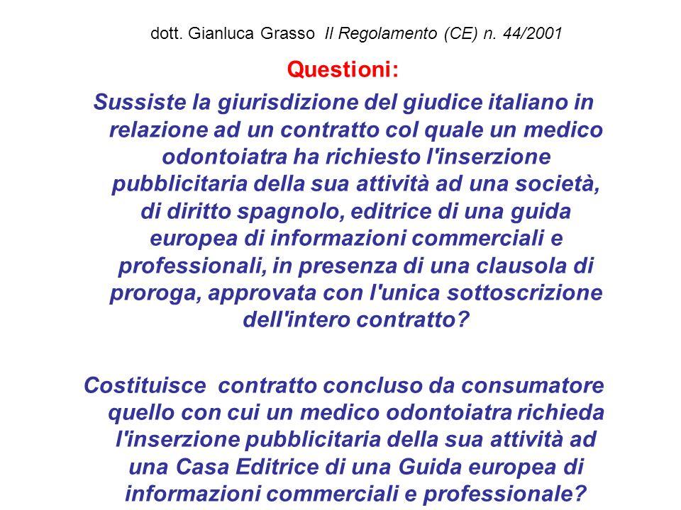 dott. Gianluca Grasso Il Regolamento (CE) n. 44/2001 Questioni: Sussiste la giurisdizione del giudice italiano in relazione ad un contratto col quale