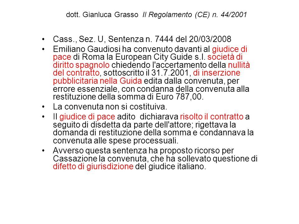dott. Gianluca Grasso Il Regolamento (CE) n. 44/2001 Cass., Sez. U, Sentenza n. 7444 del 20/03/2008 Emiliano Gaudiosi ha convenuto davanti al giudice