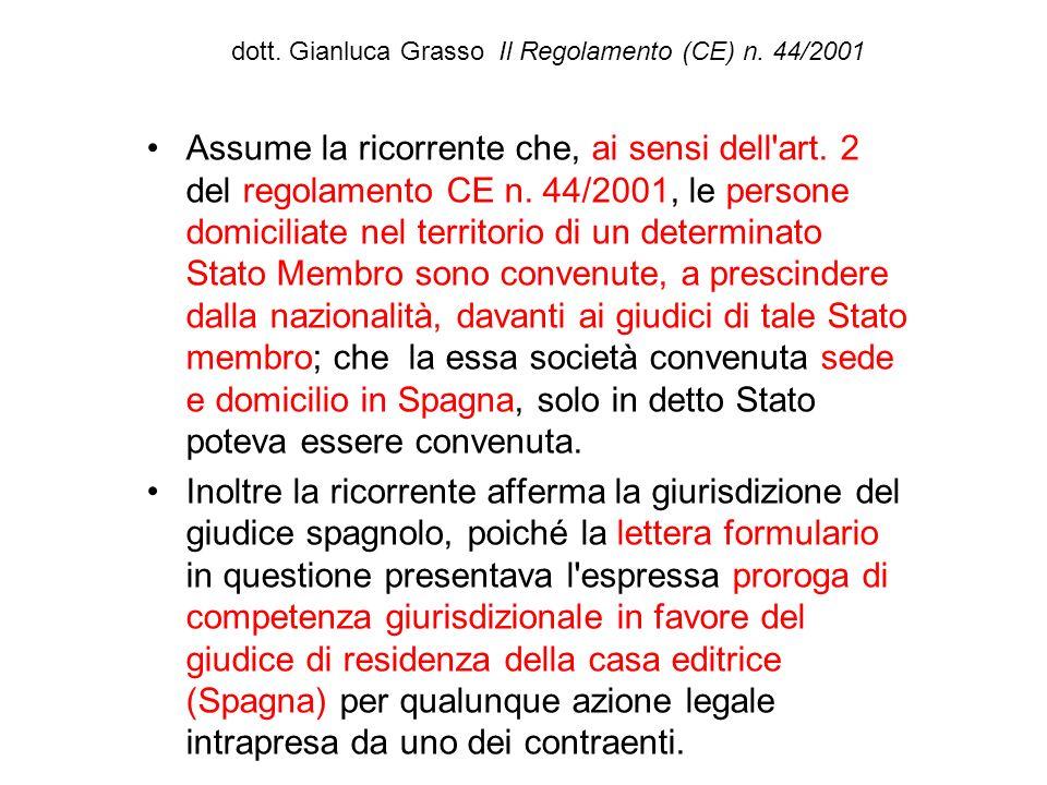 dott. Gianluca Grasso Il Regolamento (CE) n. 44/2001 Assume la ricorrente che, ai sensi dell'art. 2 del regolamento CE n. 44/2001, le persone domicili