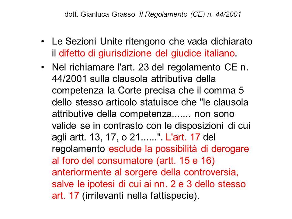 dott. Gianluca Grasso Il Regolamento (CE) n. 44/2001 Le Sezioni Unite ritengono che vada dichiarato il difetto di giurisdizione del giudice italiano.