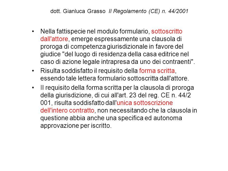 dott. Gianluca Grasso Il Regolamento (CE) n. 44/2001 Nella fattispecie nel modulo formulario, sottoscritto dall'attore, emerge espressamente una claus