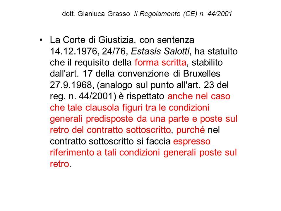 dott. Gianluca Grasso Il Regolamento (CE) n. 44/2001 La Corte di Giustizia, con sentenza 14.12.1976, 24/76, Estasis Salotti, ha statuito che il requis