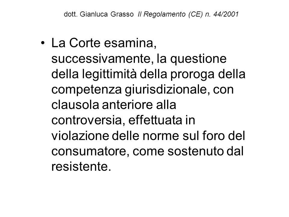 dott. Gianluca Grasso Il Regolamento (CE) n. 44/2001 La Corte esamina, successivamente, la questione della legittimità della proroga della competenza
