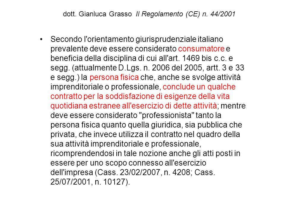 dott. Gianluca Grasso Il Regolamento (CE) n. 44/2001 Secondo l'orientamento giurisprudenziale italiano prevalente deve essere considerato consumatore