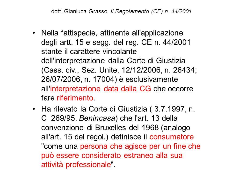 dott. Gianluca Grasso Il Regolamento (CE) n. 44/2001 Nella fattispecie, attinente all'applicazione degli artt. 15 e segg. del reg. CE n. 44/2001 stant