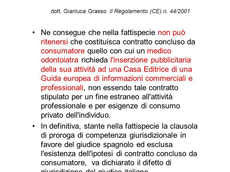dott. Gianluca Grasso Il Regolamento (CE) n. 44/2001 Ne consegue che nella fattispecie non può ritenersi che costituisca contratto concluso da consuma