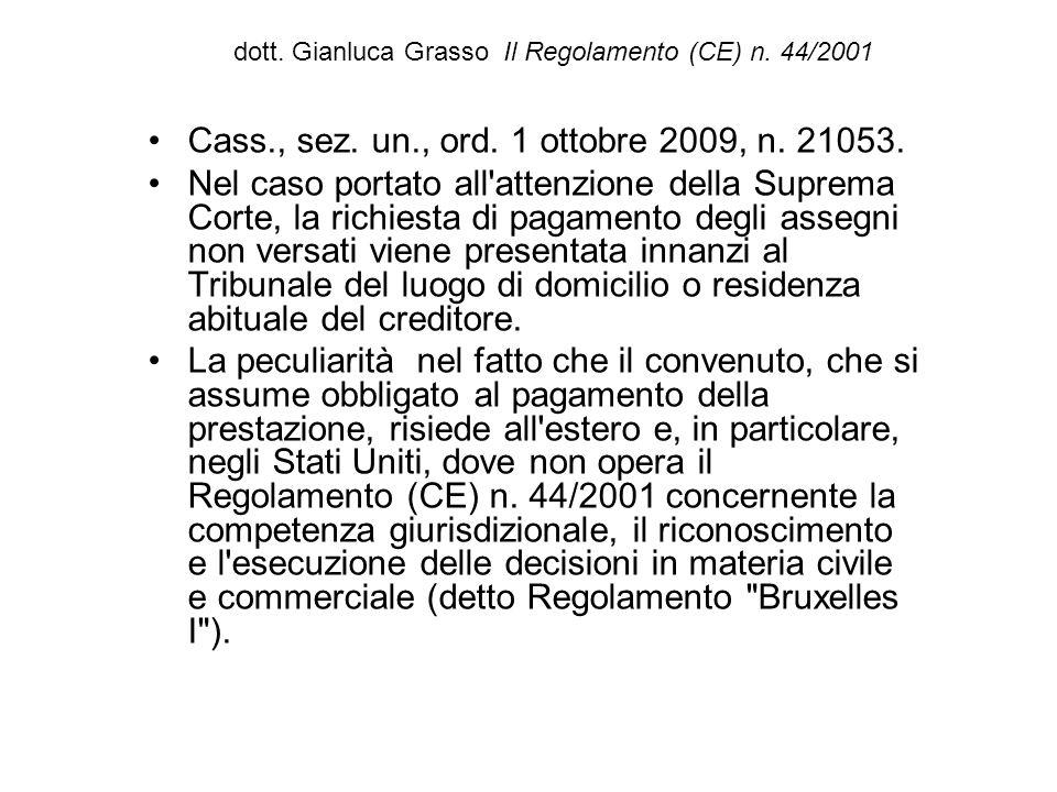 dott. Gianluca Grasso Il Regolamento (CE) n. 44/2001 Cass., sez. un., ord. 1 ottobre 2009, n. 21053. Nel caso portato all'attenzione della Suprema Cor