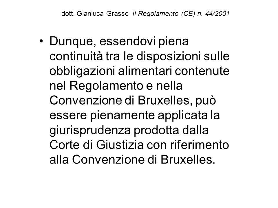 dott. Gianluca Grasso Il Regolamento (CE) n. 44/2001 Dunque, essendovi piena continuità tra le disposizioni sulle obbligazioni alimentari contenute ne