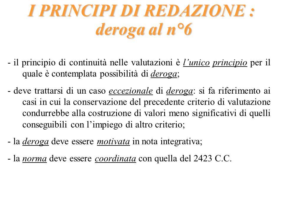 I PRINCIPI DI REDAZIONE : deroga al n°6 - il principio di continuità nelle valutazioni è lunico principio per il quale è contemplata possibilità di de