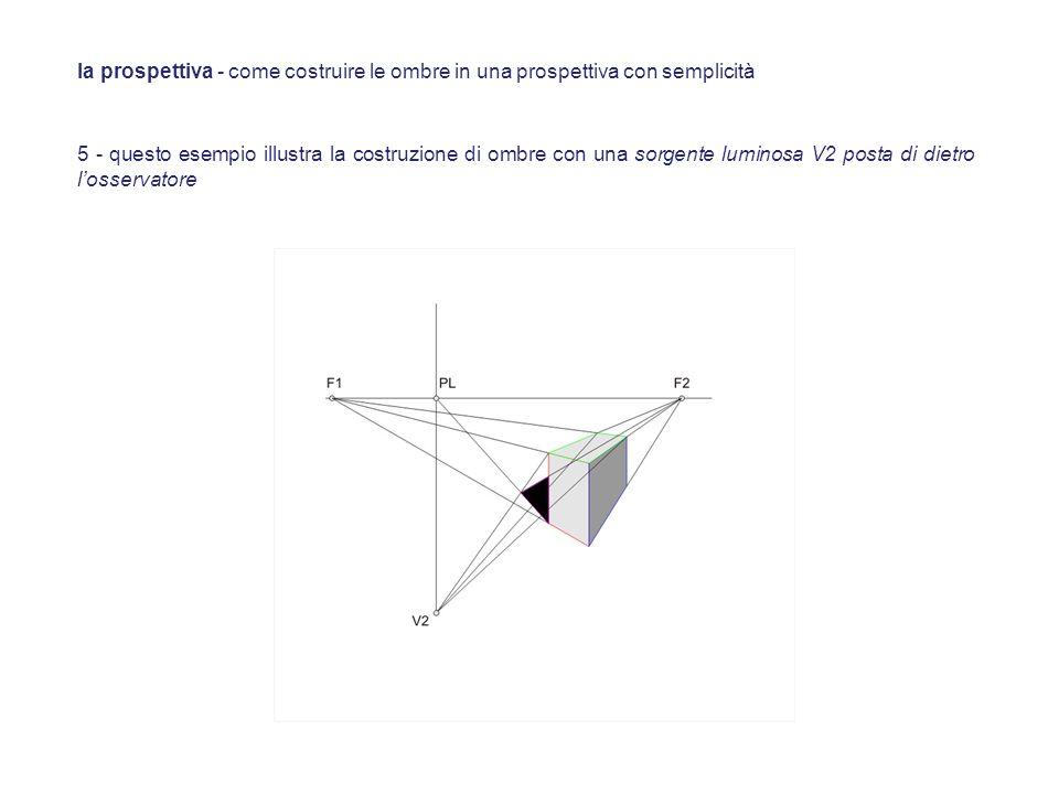 5 - questo esempio illustra la costruzione di ombre con una sorgente luminosa V2 posta di dietro losservatore la prospettiva - come costruire le ombre