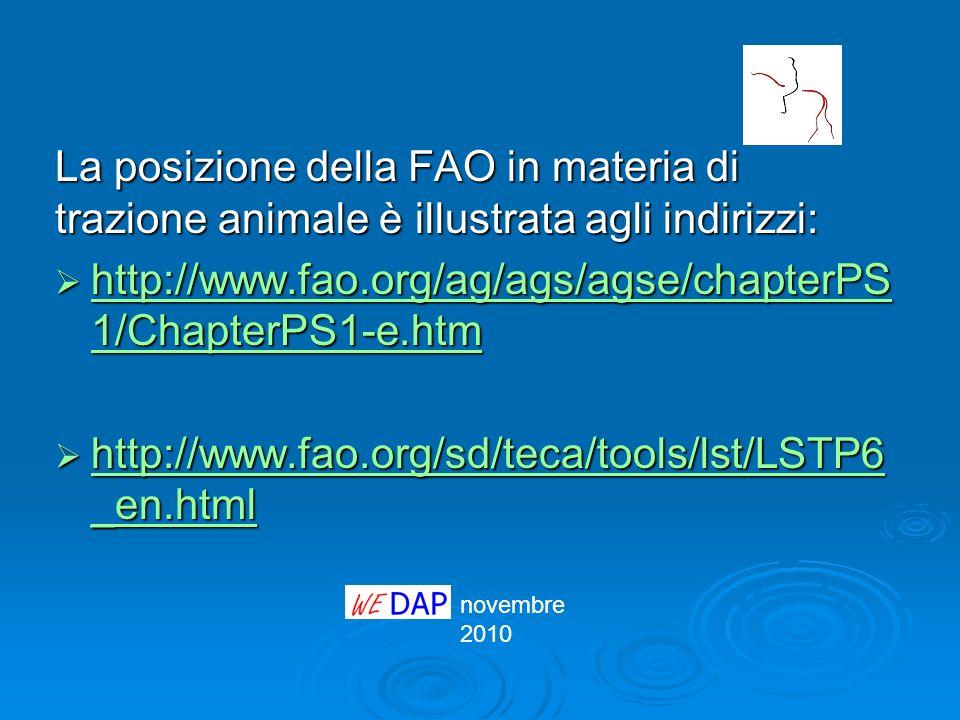 novembre 2010 La posizione della FAO in materia di trazione animale è illustrata agli indirizzi: http://www.fao.org/ag/ags/agse/chapterPS 1/ChapterPS1