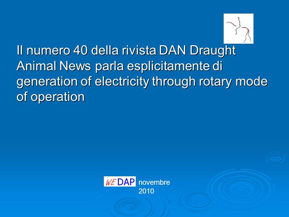 novembre 2010 Il numero 40 della rivista DAN Draught Animal News parla esplicitamente di generation of electricity through rotary mode of operation