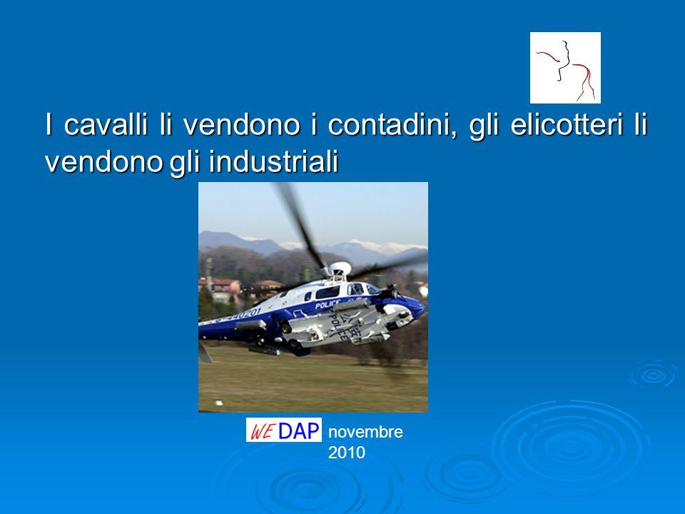 novembre 2010 I cavalli li vendono i contadini, gli elicotteri li vendono gli industriali