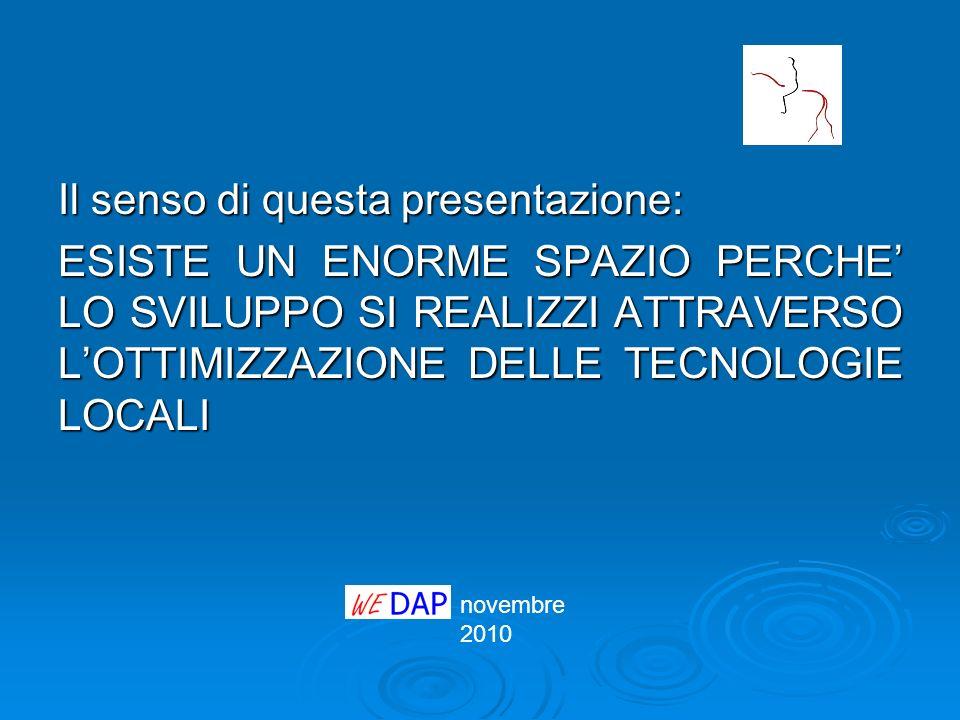 novembre 2010 Il senso di questa presentazione: ESISTE UN ENORME SPAZIO PERCHE LO SVILUPPO SI REALIZZI ATTRAVERSO LOTTIMIZZAZIONE DELLE TECNOLOGIE LOC