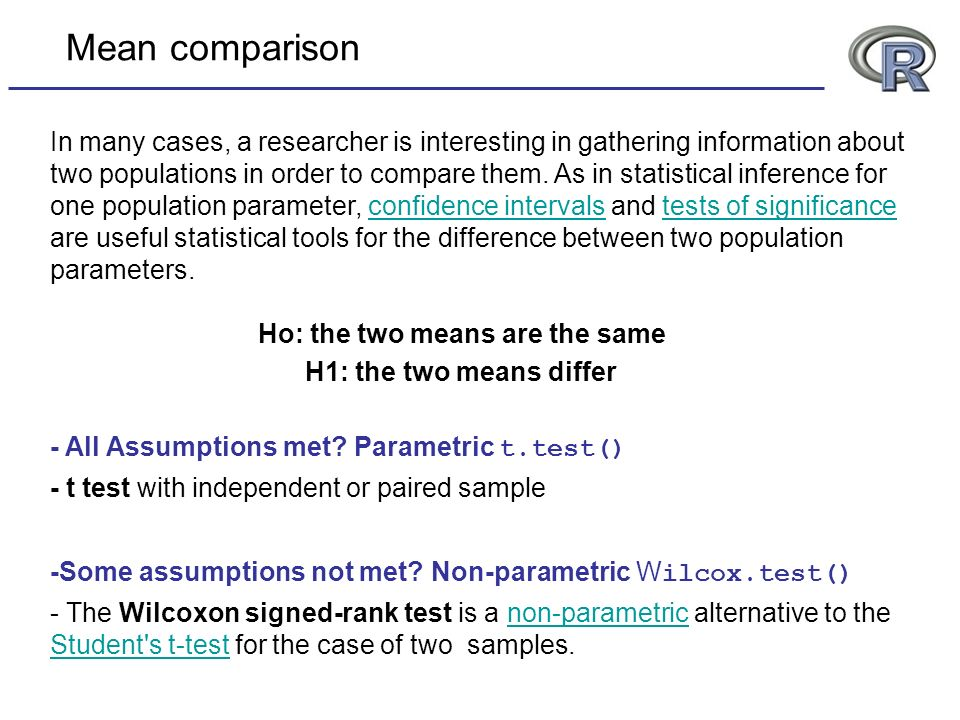 Mean comparison -Some assumptions not met? Non-parametric W ilcox.test() - The Wilcoxon signed-rank test is a non-parametric alternative to the Studen