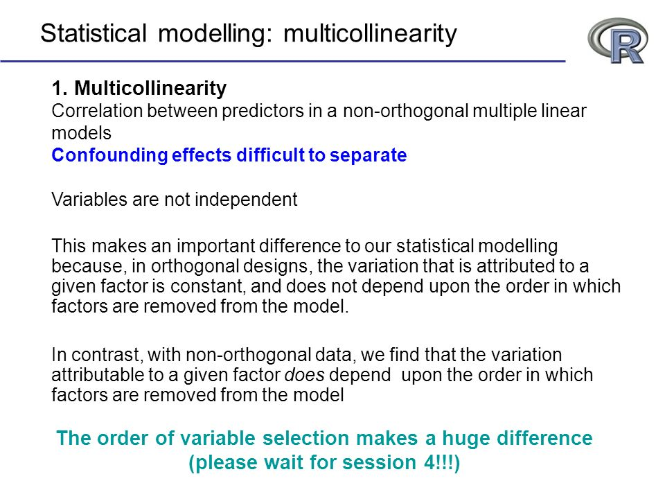 1. Multicollinearity Correlation between predictors in a non-orthogonal multiple linear models Confounding effects difficult to separate Variables are