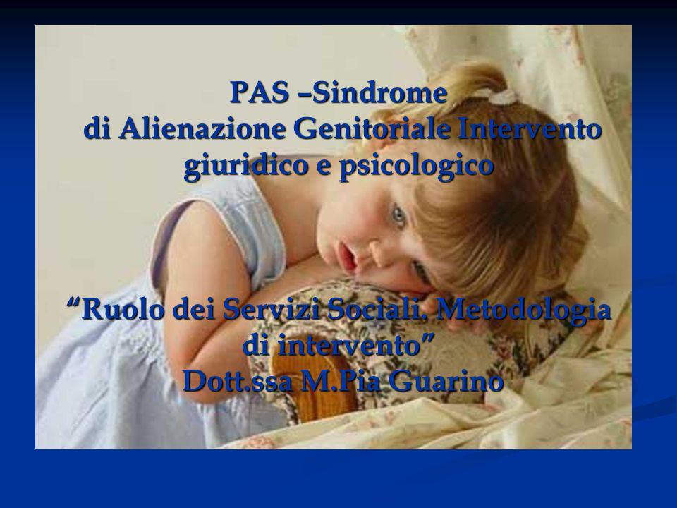 PAS –Sindrome di Alienazione Genitoriale Intervento giuridico e psicologico Ruolo dei Servizi Sociali. Metodologia di intervento Dott.ssa M.Pia Guarin