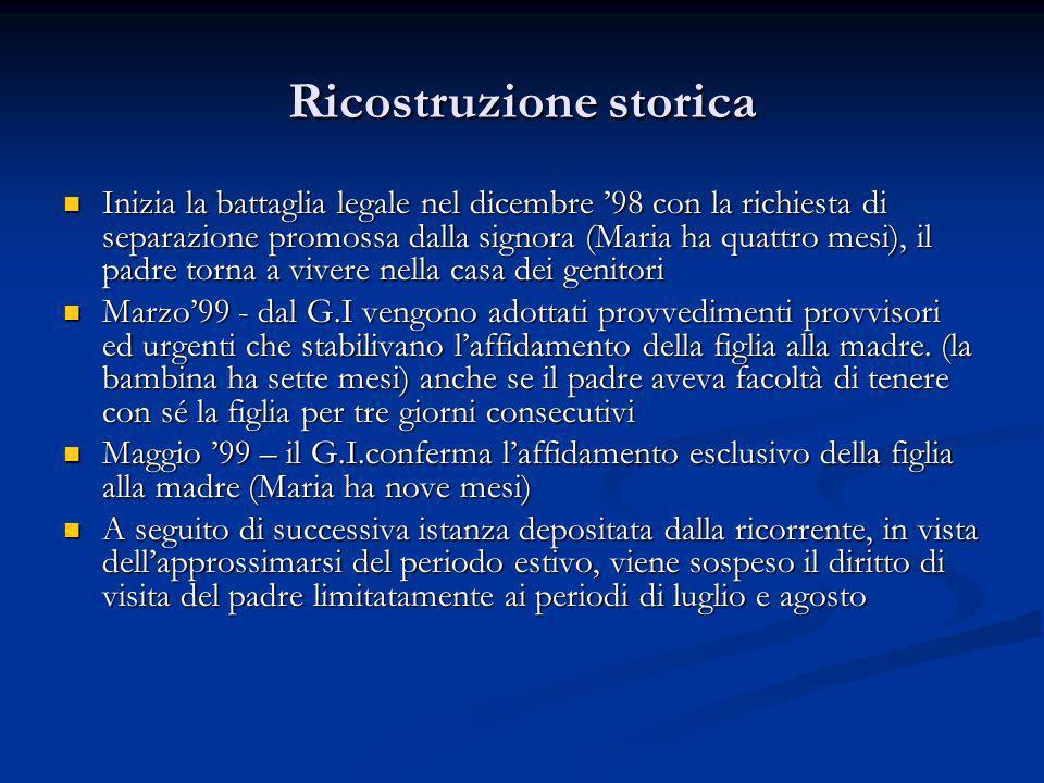 Ricostruzione storica Inizia la battaglia legale nel dicembre 98 con la richiesta di separazione promossa dalla signora (Maria ha quattro mesi), il pa