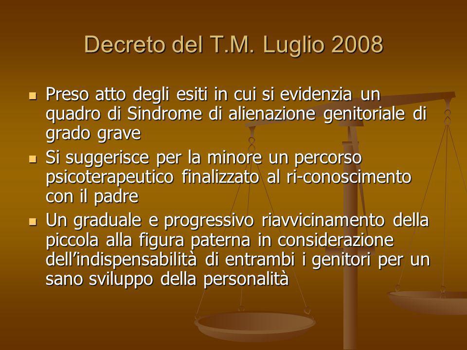 Decreto del T.M. Luglio 2008 Preso atto degli esiti in cui si evidenzia un quadro di Sindrome di alienazione genitoriale di grado grave Preso atto deg