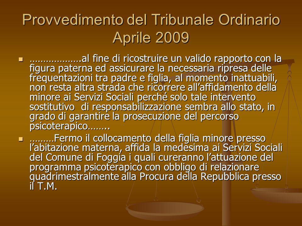 Provvedimento del Tribunale Ordinario Aprile 2009 ……………….al fine di ricostruire un valido rapporto con la figura paterna ed assicurare la necessaria r