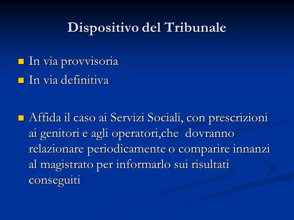 Dispositivo del Tribunale In via provvisoria In via provvisoria In via definitiva In via definitiva Affida il caso ai Servizi Sociali, con prescrizion