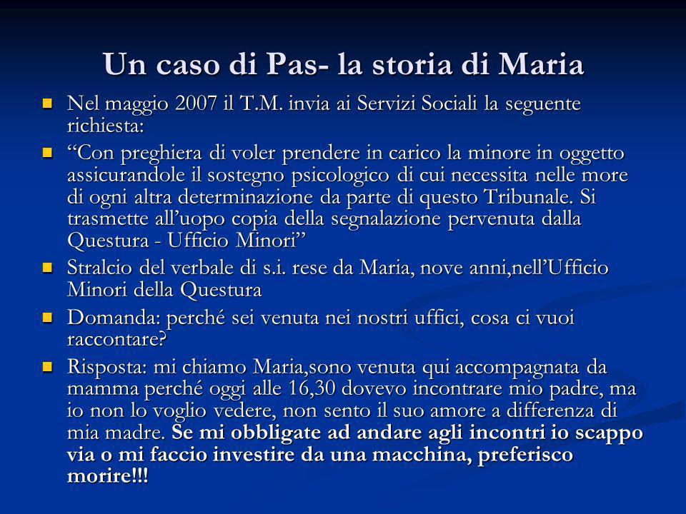 Un caso di Pas- la storia di Maria Nel maggio 2007 il T.M. invia ai Servizi Sociali la seguente richiesta: Nel maggio 2007 il T.M. invia ai Servizi So
