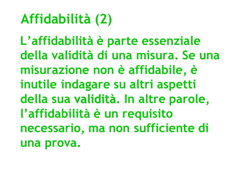 Affidabilità (2) validità Laffidabilità è parte essenziale della validità di una misura. Se una misurazione non è affidabile, è inutile indagare su al