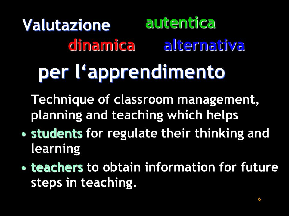 6 Valutazione Technique of classroom management, planning and teaching which helps studentsstudents for regulate their thinking and learning teacherst